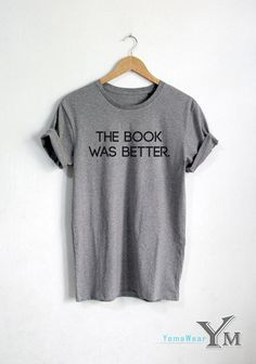 e47514f0 The Book was Better T-shirt Grey Shirt, Hipster Shirts, Hipster Tops,