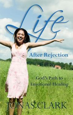 Life After Rejection: God's Path to Emotional Healing by Jonas Clark http://www.amazon.com/dp/1886885222/ref=cm_sw_r_pi_dp_pvy0ub0681QQM