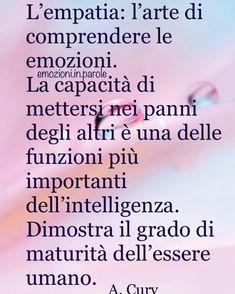 L'empatia è una dote rara . Italian Language, Wise Quotes, Like Me, My Life, Thoughts, Writing, Humor, Feelings, Blog