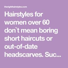 Hairstyles for women over 60 don`t mean boring short haircuts or out-of-date headscarves. Such ladies are blessed with special charm. They have already found their individual style and know how to present their looks in the best light. They do not need to rush between extremes. Older ladies over-sixties set the game rules themselves and …