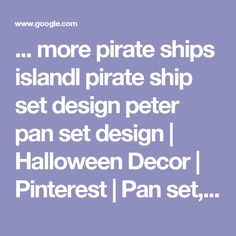 ... more pirate ships islandl pirate ship set design peter pan set design | Halloween Decor | Pinterest | Pan set, Pirate ships and Set design