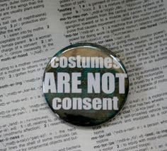 Costumes ARE NOT Consent Pinback Button by geekdetails on Etsy, $3.25