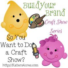 Build Your Brand Craft Show Series - So You Want to Do a Craft Show? by KatersAcres