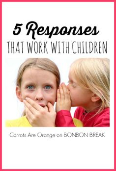 5 Responses That Work With Children by Carrots Are Orange