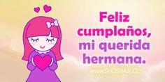 (っ◠‿◠)っ ♥ Querida hermana mía, muy querida eres por mí... ¡Feliz cumpleaños! Recibe esta postal, de hermana a hermana, con todo mi cariño, te quiero mucho.