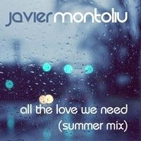 Javier Montoliú - All The Love We Need (Summer Mix) Lo-Fi by Javier Montoliú on SoundCloud