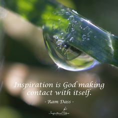 Inspiration is God making contact with itself . . .