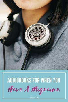 Audiobooks to tune into when you're dealing with a migraine.