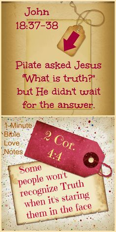 """Do you realize Pilate asked """"What is Truth?"""" but didn't wait for Jesus to give him the answer. ~ This 1-minute devotion explains more."""
