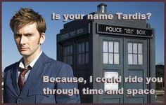 Doctor Who Pick up line :) lmao