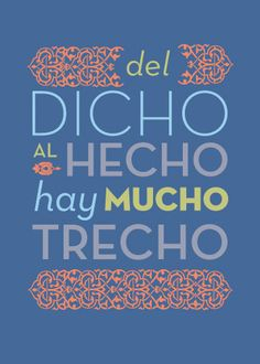 Del dicho al hecho, hay mucho trecho. (Proverb) Easier said than done. from words to action is a long way Wise Quotes, Quotes To Live By, Motivational Quotes, Inspirational Quotes, Random Quotes, Mexican Quotes, High School Spanish, Spanish Class, Spanish Teaching Resources