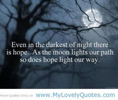 Even in the darkest of night there is Hope.  As the moon lights our path so does Hope light our way.