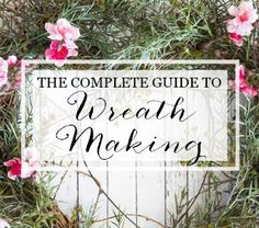 Wreath Making 101 | The Complete Guide