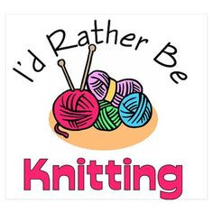 Hilarious I'd Rather Be Knitting poster.  Got to love knitting humor!
