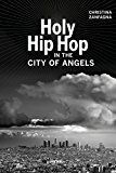 Free Kindle Book -   Holy Hip Hop in the City of Angels (Music of the African Diaspora) Check more at http://www.free-kindle-books-4u.com/arts-photographyfree-holy-hip-hop-in-the-city-of-angels-music-of-the-african-diaspora/