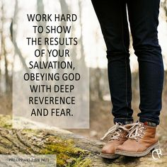 Work hard to show the results of your salvation, obeying God with deep reverend and fear. - Philippians 2:12B #NLT #Bible