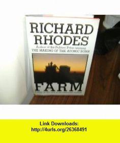 Farm A Year in the Life of an Americna Faamrer Richard Rhodes ,   ,  , ASIN: B001NB9EGQ , tutorials , pdf , ebook , torrent , downloads , rapidshare , filesonic , hotfile , megaupload , fileserve