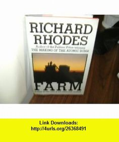 Farm A Year in the Life of an Americna Faamrer Richard Rhodes ,   ,  , ASIN: B001NB9EGQ , tutorials , pdf , ebook , torrent , downloads , rapidshare , filesonic , hotfile , megaupload , fileserve