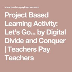 Project Based Learning Activity: Let's Go... by Digital Divide and Conquer | Teachers Pay Teachers