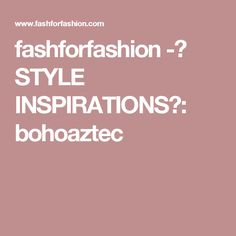 fashforfashion -♛ STYLE INSPIRATIONS♛: bohoaztec