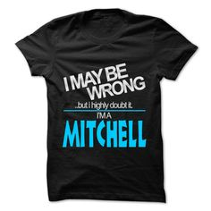 awesome I May Be Wrong But I Highly Doubt It I am... MITCHELL - 99 Cool Name Shirt !