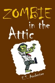 Zombie in the Attic: A Funny Book for Kids by E.T. Aardentee http://www.amazon.com/dp/B00CIA6S56/ref=cm_sw_r_pi_dp_.7D2wb0PB14DG