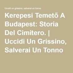 Kerepesi Temető A Budapest: Storia Del Cimitero. | Uccidi Un Grissino, Salverai Un Tonno