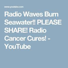 Radio Waves Burn Seawater!! PLEASE SHARE! Radio Cancer Cures! - YouTube