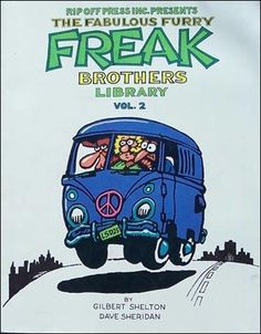 I loved the Freak Brothers, mainly cause the drove a VW bus!