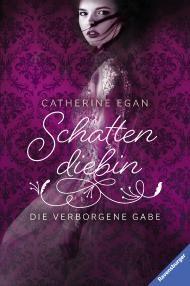 """Buchverlosung zu """"Schattendiebin – Die verborgene Gabe"""" aus dem Ravensburger Verlag von Catherine Egan"""