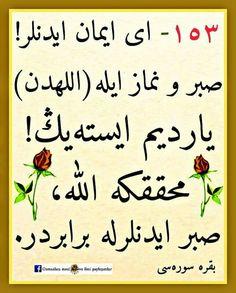 Ey İman edenler ,  sabır ve namaz ile Allah tan yardım isteyin.Muhakkak ki  Allah sabredenlerle beraberdir...