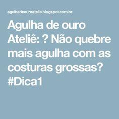 Agulha de ouro Ateliê: ✂ Não quebre mais agulha com as costuras grossas✂ #Dica1