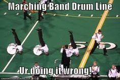 The Drumline will always be the drumline. said no band director ever! Marching Band Jokes, Marching Band Problems, Flute Problems, Band Puns, Band Nerd, Music Jokes, Music Humor, Funny Band Memes, Funny Quotes