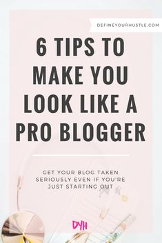 6 Tips to Make You Look Like a Pro Blogger (Even if You're a Newbie)