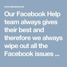 Our Facebook Help team always gives their best and therefore we always wipe out all the Facebook issues within a minute. Our dedication is the only thing why we can't be replaced from the no. 1 position of best service providers. So, if you are one of them who are looking for the reliable help then dial @1-844-746-2972.http://www.monktech.net/facebook-contact-help-line-number.html