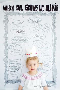 """Before Olivia's birthday, I asked people who are close to them one question """"When she grows up, Olivia will..."""" and noted their answer. And for her birthday, made this giant poster, wrote down their answers, and the people who came to the birthday also got to add to it."""