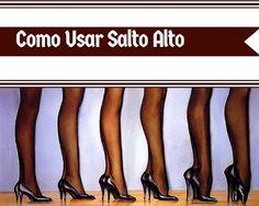 Blog Andrea Jesus: Como usar salto Alto.