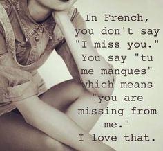 """ゝ。In French, you don't say """"I miss you."""" You say """"tu me manques"""" which means yOu are missing from me."""" I Lღve that."""