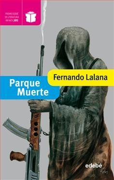 Fernando Lalana: Parque Muerte. Edebé. Premio Edebé de literatura infantil 2012. Para 12-14 años. Novela de misterio, con humor. Final sorprendente.