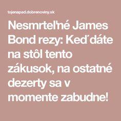 Nesmrteľné James Bond rezy: Keď dáte na stôl tento zákusok, na ostatné dezerty sa v momente zabudne! James Bond, Food And Drink, Anna, Cakes, Hampers, Cake Makers, Kuchen, Cake, Pastries
