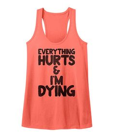 Another great find on #zulily! Coral 'Everything Hurts' Slim-Fit Racerback Tank #zulilyfinds