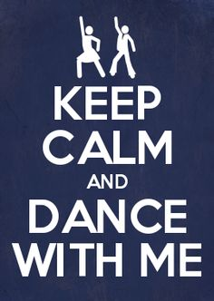 KEEP CALM AND DANCE WITH ME
