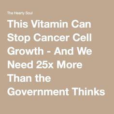 This Vitamin Can Stop Cancer Cell Growth - And We Need 25x More Than the Government Thinks : The Hearty Soul