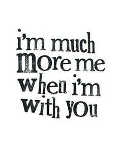 When I'm with you.