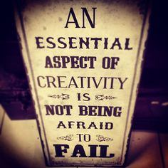 """An essential aspect of creativity is not being afraid to fail"""