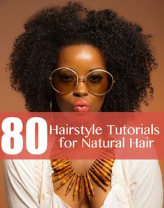 Can't wait to try some of these out! 80 Hairstyle Tutorials for Natural Hair