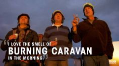 I love the smell of burning caravan in the morning.  Gloriously irreverent episode.