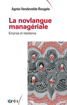 La novlangue managériale : emprise et résistance / Agnès Vandevelde-Rougale ; préface de Gilles Herreros - https://bib.uclouvain.be/opac/ucl/fr/chamo/chamo%3A1973895?i=0