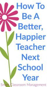 Smart Classroom Management: How To Be A Better, Happier Teacher Next School Year