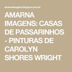 AMARNA IMAGENS: CASAS DE PASSARINHOS - PINTURAS DE CAROLYN SHORES WRIGHT